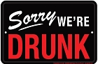 Sorry We're Drunk Large Parking Sign