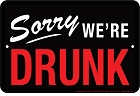 Sorry We're Drunk Sm. Parking Sign