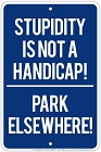 Stupidity not Handicap Sm. Parking Sign