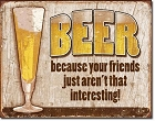 Beer - Your Friends Metal Tin Sign