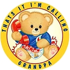I'm Calling Grandpa Bear Round Sign